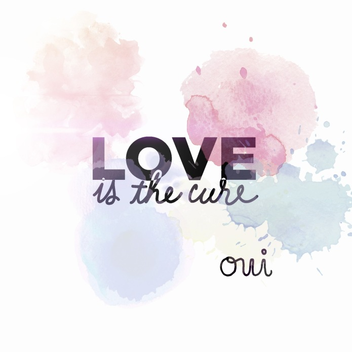 Love is the cure oui